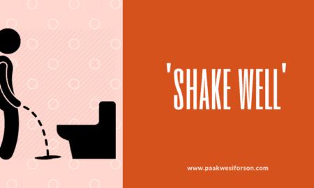 shake well paakwesiforson