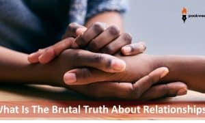 What is the brutal truth about relationships