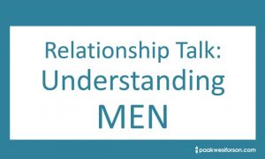 Relationship Talk...Understanding Men