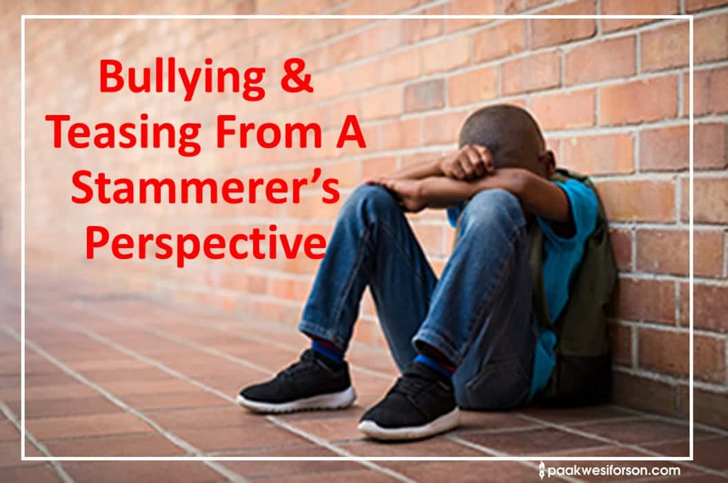 Bullying & Teasing From A Stammerer's Perspective