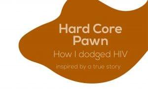 hard core pawn. how I dodged HIV