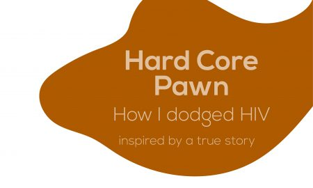 hard core pawn. how I dodged HIV