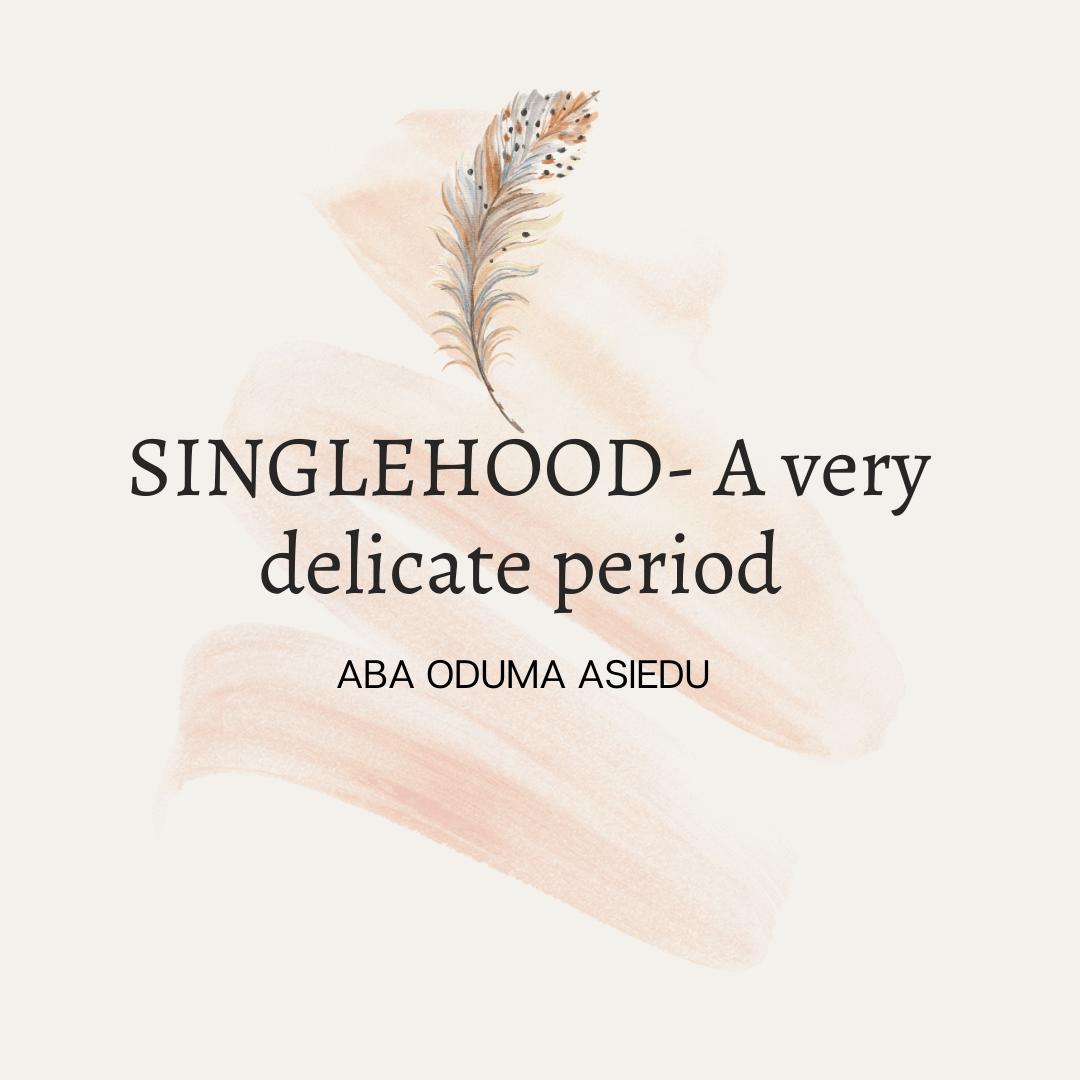Singlehood- A very delicate period