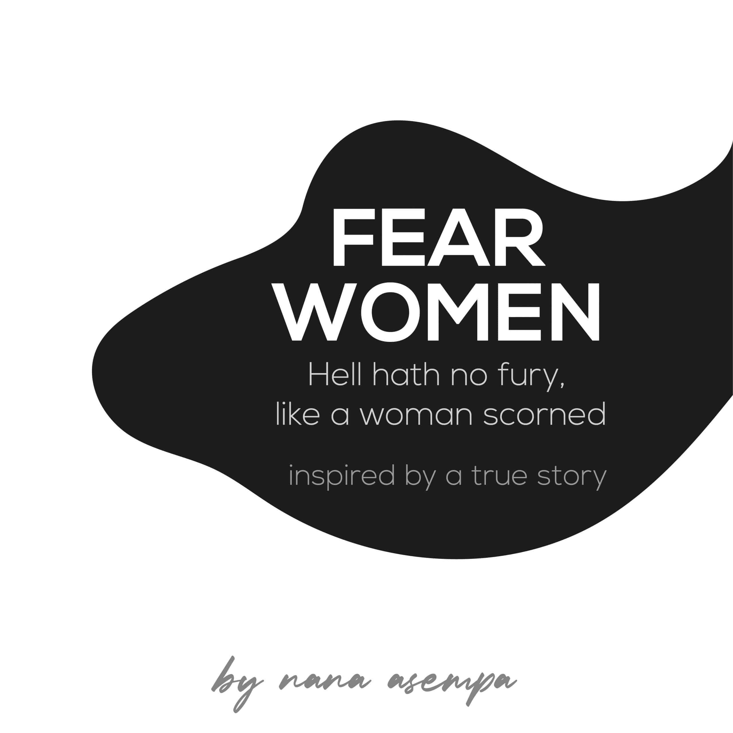 Fear Women: Hell hath no fury like a woman scorned